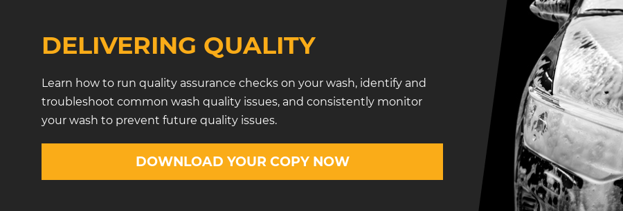 DELIVERING QUALITY  Learn how to run quality assurance checks on your wash, identify and  troubleshoot common wash quality issues, and consistently monitor your wash to  prevent future quality issues. DOWNLOAD YOUR COPY NOW